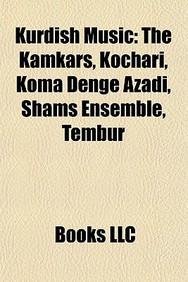 Kurdish Music: The Kamkars, Kochari, Koma Deng Azad, Shams Ensemble, Tembr