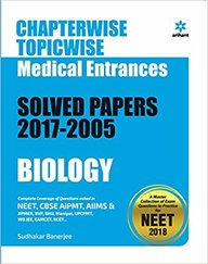 Biology Chapterwise Topicwise Medical Entrances Solved Papers 2017-2005 : Code B074