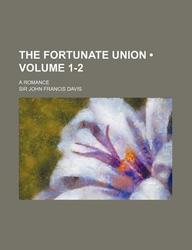 The Fortunate Union (Volume 1-2); A Romance
