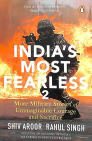 India'S Most Fearless 2 : More Military Stories Of Unimaginable Courage & Sacrifice