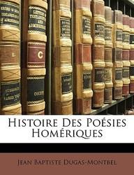 Histoire Des Posies Homriques