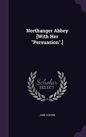 Northanger Abbey [With Her Persuasion.]