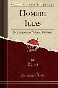 Homeri Ilias: Ex Recognitione Gulielmi Dindorfii (Classic Reprint) (Latin Edition)