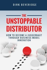 Buy The Unstoppable Distributor How To Become A Juggernaut Through  The Unstoppable Distributor How To Become A Juggernaut Through Business  Model Innovation The Innovation