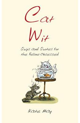 Cat Wit: Quips and Quotes for the Feline-Obsessed