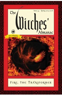 Witches' Almanac, Issue 34, Spring 2015-Spring 2016: Fire: The Transformer