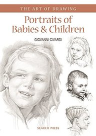 Art Of Drawing : Portraits Of Babies & Children