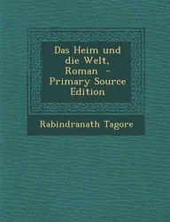 Das Heim und die Welt, Roman  - Primary Source Edition (German Edition)