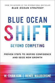 Blue Ocean Shift : Beyond Competing  Proven Steps To Inspire Confidence And Seize New Growth