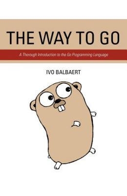 Way To Go : A Thorough Introduction To The Go Programming Language