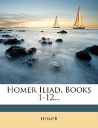 Homer Iliad, Books 1-12...