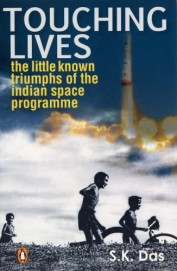 Touching  Lives : The Little Known Triumphs Of The Indian Space Proramme