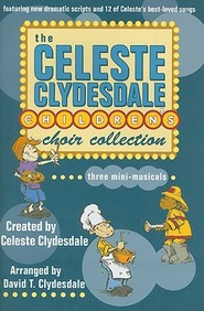 The Celeste Clydesdale Children's Choir Collection: Three Mini-Musicals