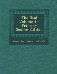 The Iliad Volume 1 - Primary Source Edition