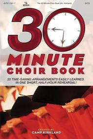 30-Minute Choir Book: 20 Time-Saving Arrangments Easily Learned in One Short, Half-Hour Rehearsal!