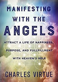 Manifesting With The Angels: Attract A Life Of Happiness, Purpose, And Fulfillment With Heavens Help