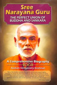Sree Narayana Guru The Perfect Union Of Bubbha & Sankara :  A Comprehensive Biography