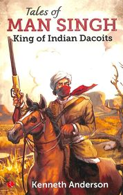 Tales Of Man Singh : King Of Indian Dacoits