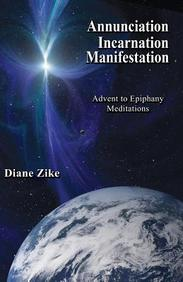 Annunciation Incarnation Manifestation: Advent to Epiphany Meditations