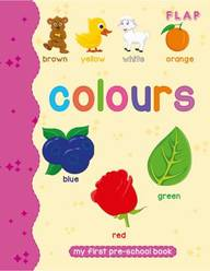 Flap : Colours My First Pre School Book