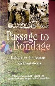 A Passage To Bondage Labour In The Assam Tea Plantations