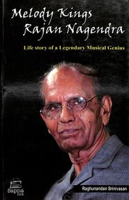 Melody Kings: Rajan Nagendra - Life Story Of A Legendray Musical Genius