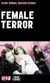 Female Terror: Scary Women, Modern Crimes