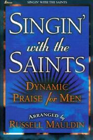 Singin' With The Saints: Dynamic Praise For Men