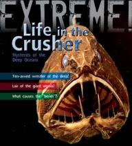 Extreme : Life In The Crusher Mysteries Of The Deep Oceans
