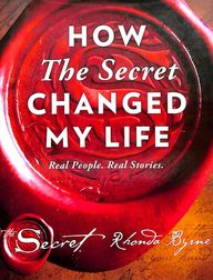 How The Secret Changed My Life : Real People Real Stories