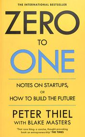 Zero To One : Notes On Startups Or How To Build The Future