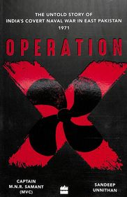 Operation X : The Untold Story Of Indias Covert Naval War In Bangladesh