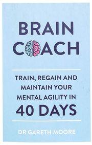 Brain Coach : Train Regain & Maintain Your Mental Agility In 40 Days