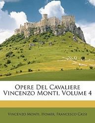 Opere del Cavaliere Vincenzo Monti, Volume 4