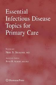 Essential Infectious Disease Topics For Primary Care (Current Clinical Practice)