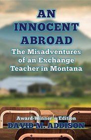 An Innocent Abroad: The Misadventures of an Exchange Teacher in Montana: Award-Winner's Edition