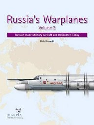 Russia's Warplanes: Russian-made Military Aircraft and Helicopters Today: Volume 2