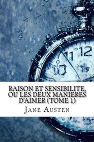 Raison et sensibilite, ou les deux manieres d'aimer (Tome 1) (French Edition)