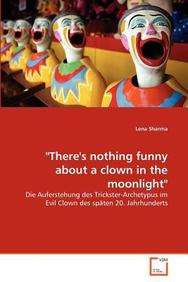 """There's nothing funny about a clown in the moonlight"""