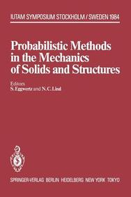 Probabilistic Methods in the Mechanics of Solids and Structures: Symposium Stockholm, Sweden June 19-21, 1984 To the Memory of Waloddi Weibull (IUTAM Symposia)