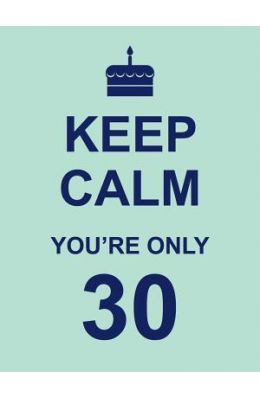 Keep Calm You're Only 30