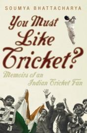 You Must Like Cricket Memoirs Of An Indian Cricket Fan
