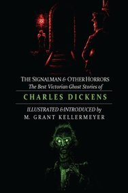 The Signalman and Other Horrors: The Best Victorian Ghost Stories of Charles Dickens (Oldstyle Tales of Murder, Mystery, Horror, & Hauntings) (Volume 2)