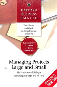 Harvard Business Essentials - Managing Projects Large & Small