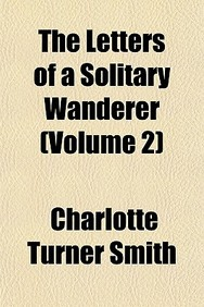 The Letters of a Solitary Wanderer (Volume 2); The Story of Henrietta