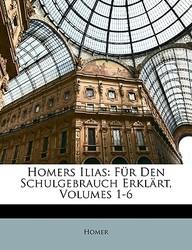 Homers Ilias: Fr Den Schulgebrauch Erklrt, Volumes 1-6