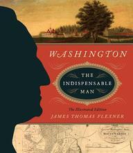 Washington: The Indispensable Man: The Illustrated Edition