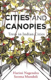 Cities & Canopies : Trees In Indian Cities