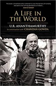 Life In The World : Ur Ananthamurthy In Conversation With Chandan Gowda