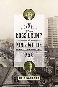 From Boss Crump to King Willie: How Race Changed Memphis Politics